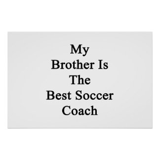 My Brother Is The Best Soccer Coach Print