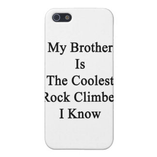 My Brother Is The Coolest Rock Climber I Know Cases For iPhone 5