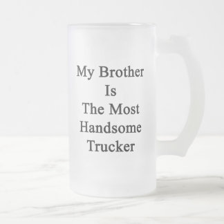 My Brother Is The Most Handsome Trucker Beer Mug