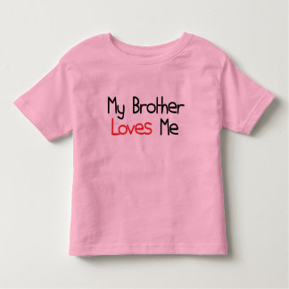My Brother Loves Me Toddler T-Shirt