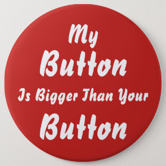 My Button Is Bigger Than Your Button