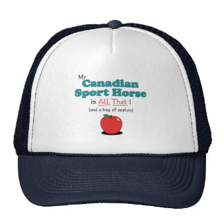 My Canadian Sport Horse is All That! Funny Horse Cap