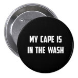 My Cape Is In the Wash 7.5 Cm Round Badge