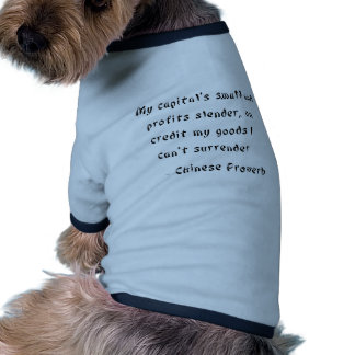 My capital's small and profits slender, on credit dog t-shirt