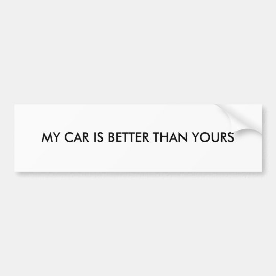 MY CAR IS BETTER THAN YOURS BUMPER STICKER