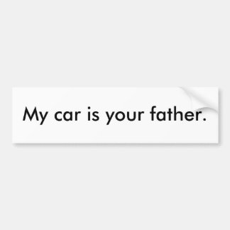My car is your father. bumper sticker