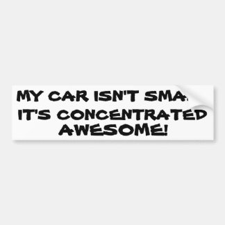 My Car Isn't Small It's Concentrated Awesome Bumper Sticker