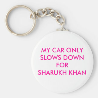 MY CAR ONLY SLOWS DOWN FOR SHARUKH KHAN KEYCHAINS