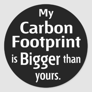 My Carbon Footprint is Bigger Than Yours (Black) Round Sticker