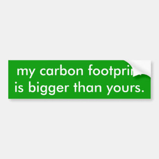 my carbon footprint is bigger than yours. bumper sticker