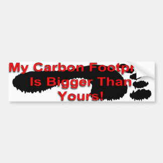 My Carbon Footprint Is Bigger Than Yours Bumper Sticker