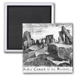 My Career Is In Ruins: Stonehenge Magnet