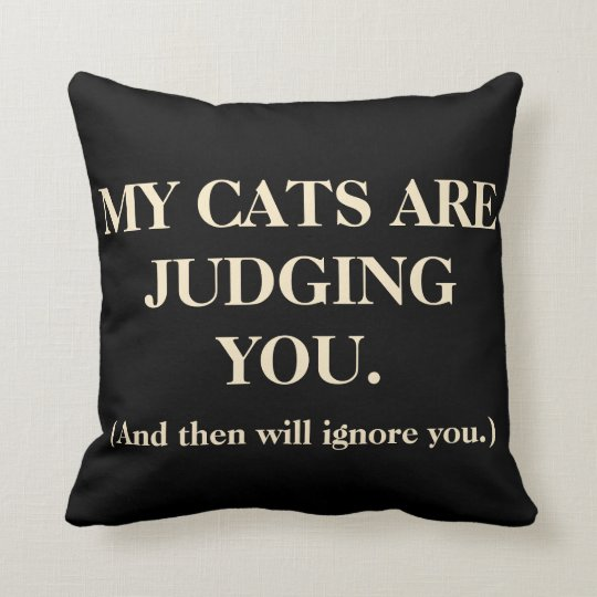My Cat Are Judging You Throw Pillow