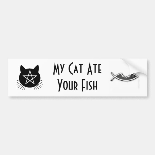 My cat ate your fish bumper sticker
