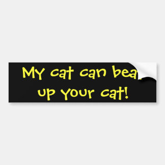 My cat can beat up your cat! bumper sticker