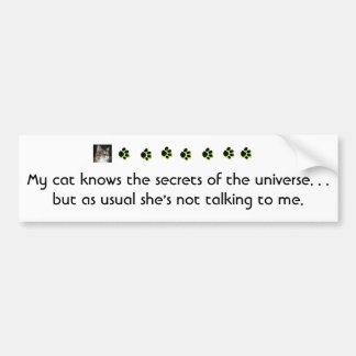 My cat knows the secrets of the universe.... bumper sticker