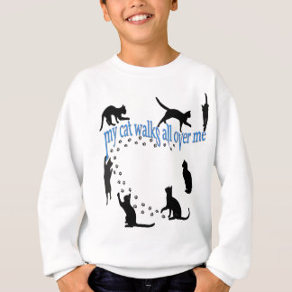 """My cat walks all over me"" front & back! Sweatshirt"