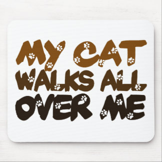 My Cat Walks All Over Me Mouse Pad