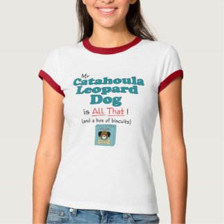 My Catahoula Leopard Dog is All That! T-Shirt