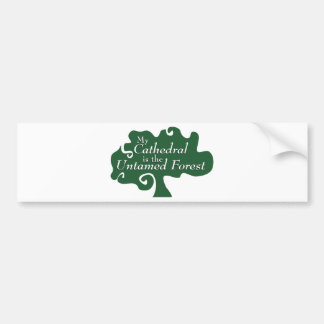 My Cathedral is the Untamed Forest Bumper Sticker