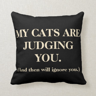 My Cats Are Judging You Cushion