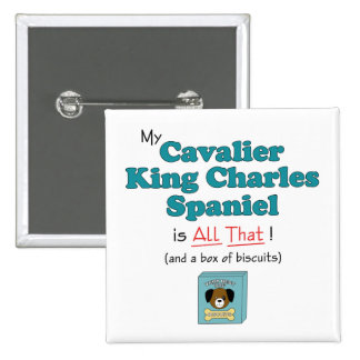 My Cavalier King Charles Spaniel is All That! 15 Cm Square Badge
