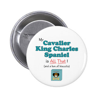 My Cavalier King Charles Spaniel is All That! Pinback Buttons
