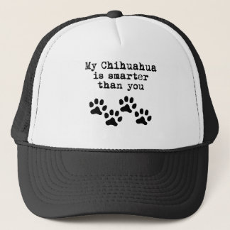 My Chihuahua Is Smarter Than You Trucker Hat
