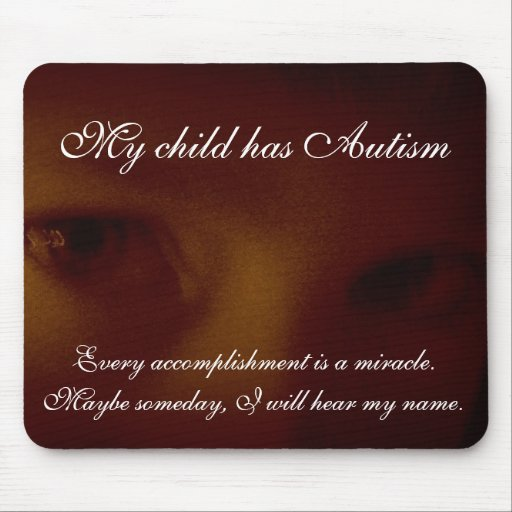 My child has autism mouse pad