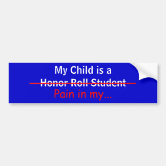 My Child is a Pain in my... Bumper Sticker