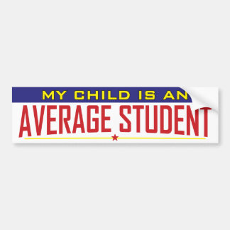 My Child is an Average Student. Car Bumper Sticker