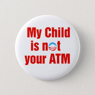 My Child is not your ATM Antiobama 6 Cm Round Badge
