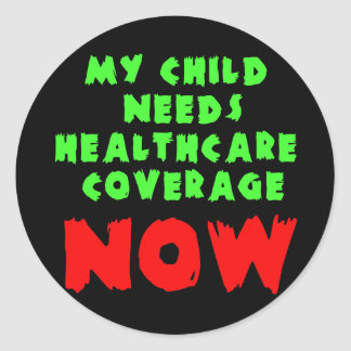 My Child Needs Healthcare Coverage NOW Round Sticker