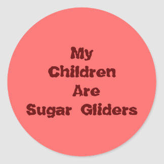 My Children Are Sugar Gliders Round Sticker