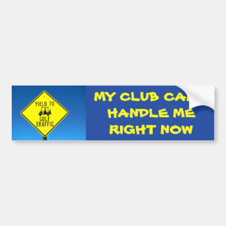 My Club Can't Handle Me Right Now Yellow -Golf Bumper Sticker