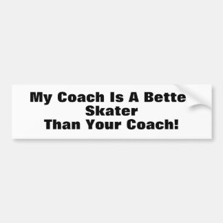 My Coach Is A Better Skater Than Your Coach Bumper Stickers