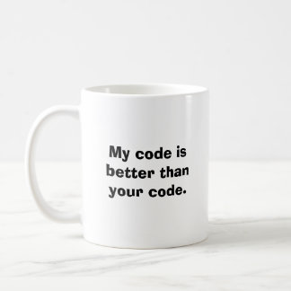 My code is better than your code. basic white mug