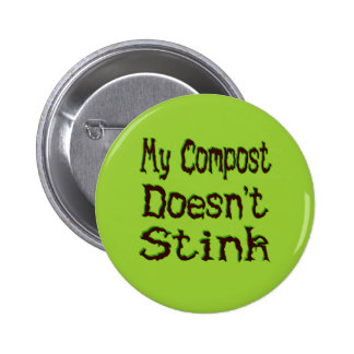 My Compost Doesn't Stink Funny Gardener Pinback Buttons