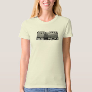 My Cousin is a Mayflower Descendant, and all I got T-Shirt