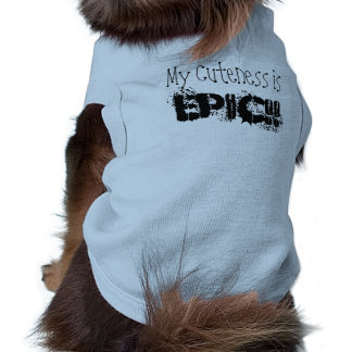 """My Cuteness is EPIC!!"" Dog TShirt, Black Letters"