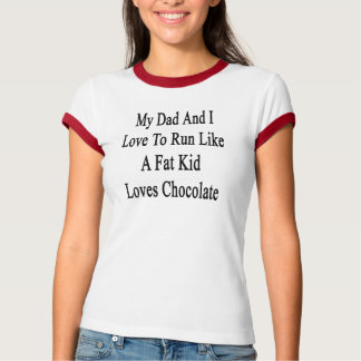 My Dad And I Love To Run Like A Fat Kid Loves Choc Shirt