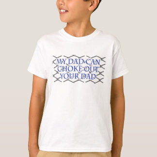 My Dad Can Choke Out Your Dad! MMA Design T-shirts