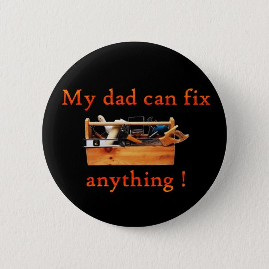 My dad can fix anything! Button