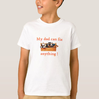 My dad can fix anything! T-Shirt