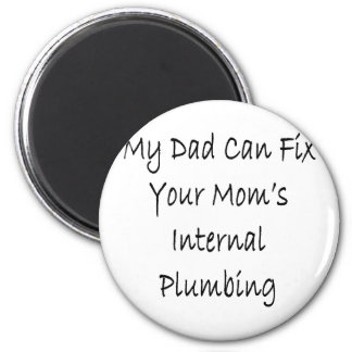 My Dad Can Fix Your Mom's Internal Plumbing 6 Cm Round Magnet