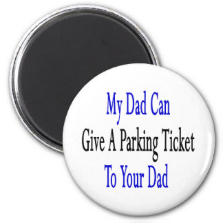 My Dad Can Give A Parking Ticket To Your Dad 6 Cm Round Magnet