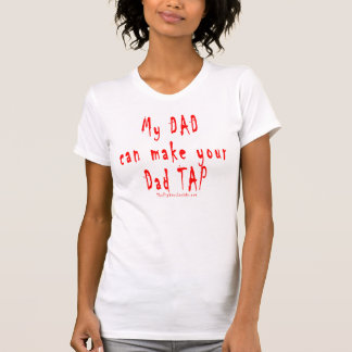 My DAD can make your DAD TAP T-Shirt