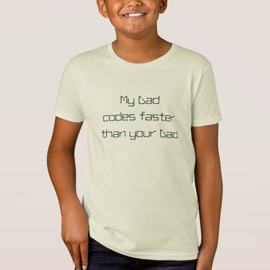 My Dad codes faster than your Dad T-Shirt