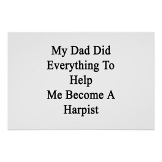 My Dad Did Everything To Help Me Become A Harpist. Print