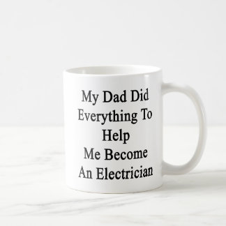 My Dad Did Everything To Help Me Become An Electri Basic White Mug